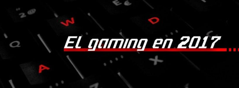 Descubre qué viene en gaming en 2017