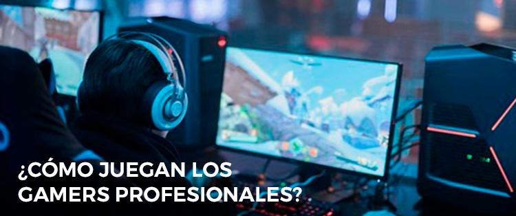 ¿Cómo juegan los gamers profesionales?